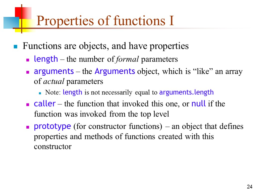 24 Properties of functions I Functions are objects, and have properties length – the
