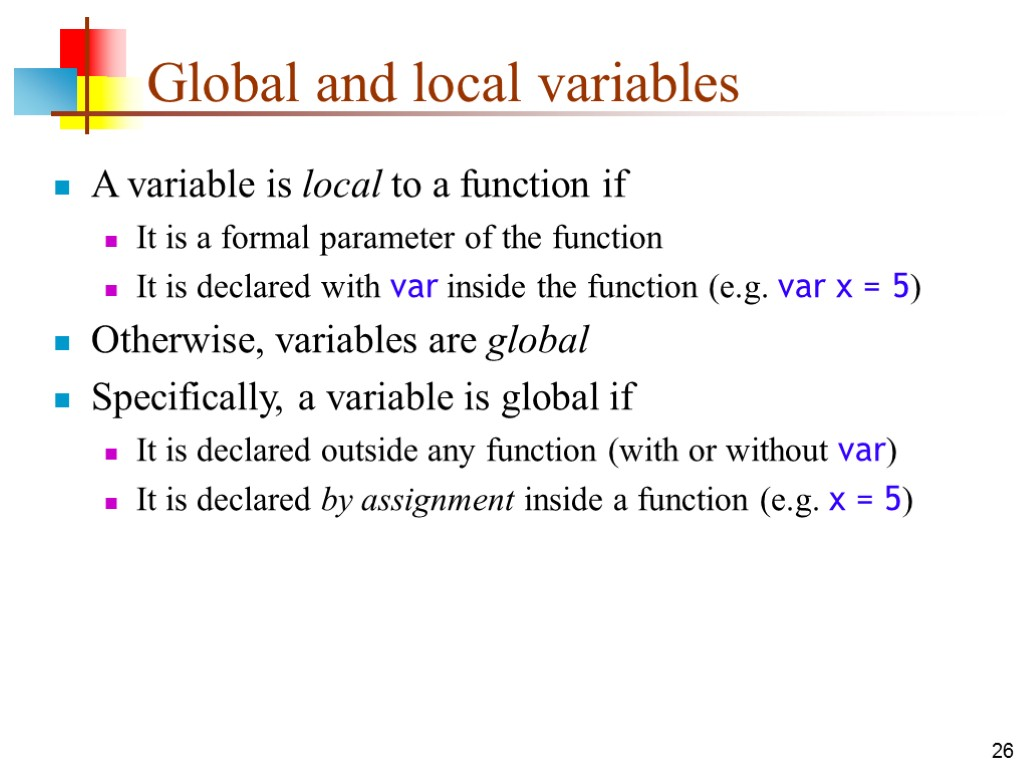 26 Global and local variables A variable is local to a function if It