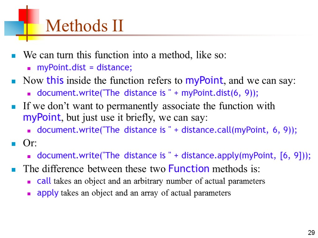 29 Methods II We can turn this function into a method, like so: myPoint.dist
