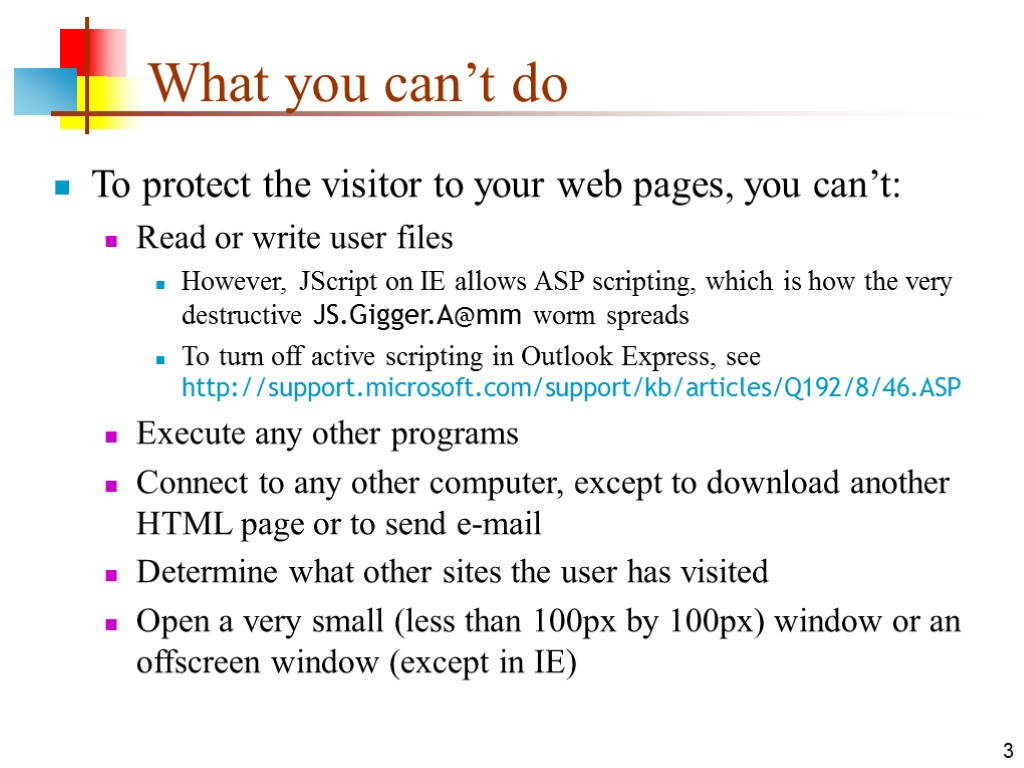 3 What you can't do To protect the visitor to your web pages, you