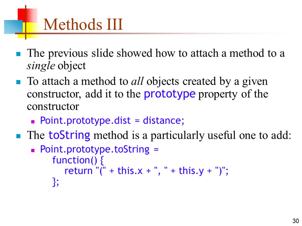 30 Methods III The previous slide showed how to attach a method to a