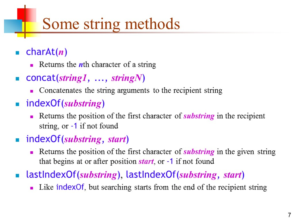 7 Some string methods charAt(n) Returns the nth character of a string concat(string1, ...,
