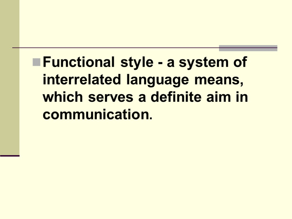 functional style of language Functional style is a system of interrelated language means serving a definite aim in communication it is the coordination of the language means and stylistic.