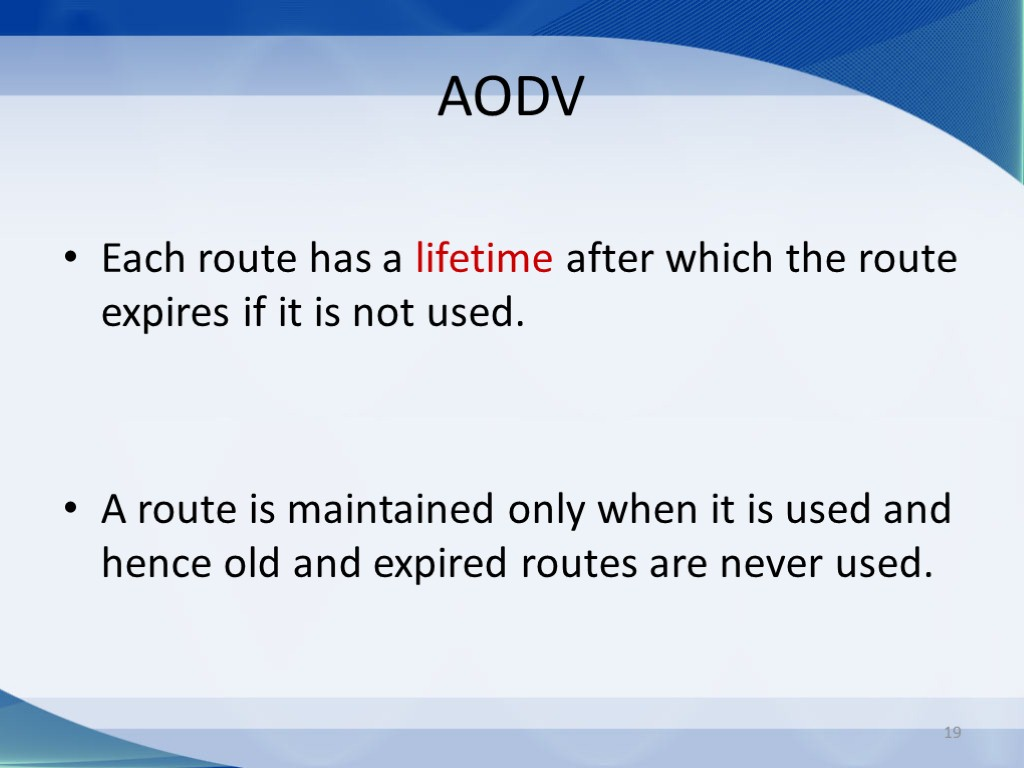 19 AODV Each route has a lifetime after which the route expires if it