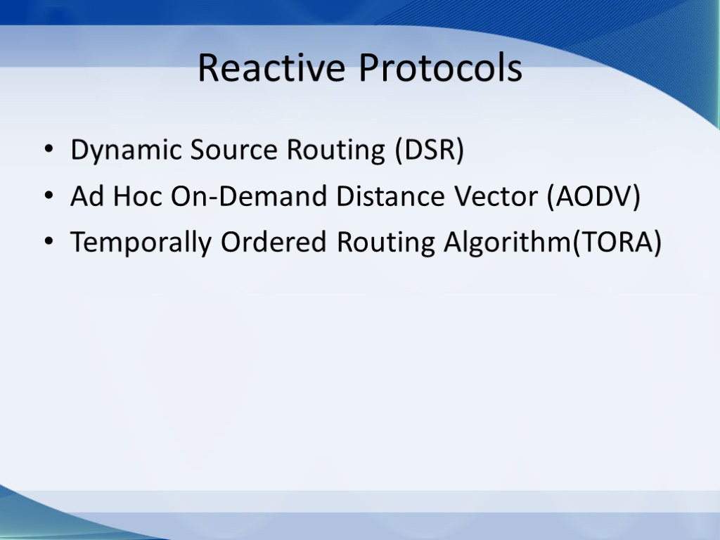 Reactive Protocols Dynamic Source Routing (DSR) Ad Hoc On-Demand Distance Vector (AODV) Temporally Ordered