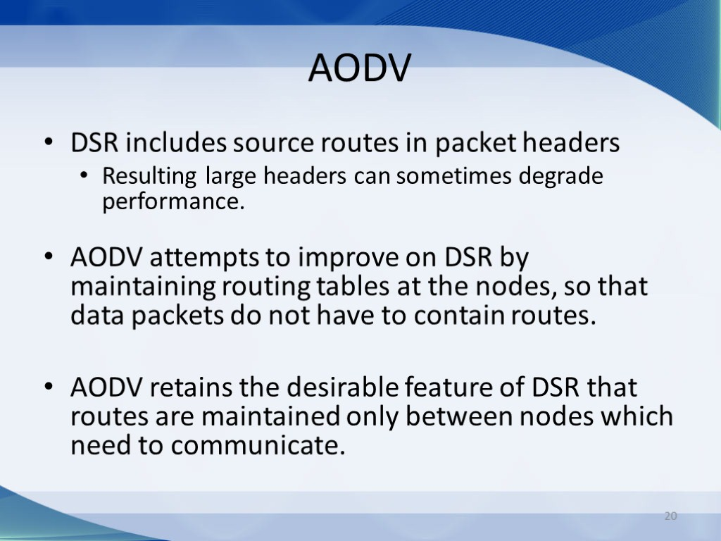 20 AODV DSR includes source routes in packet headers Resulting large headers can sometimes
