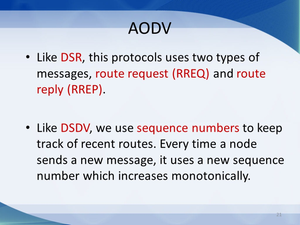 21 AODV Like DSR, this protocols uses two types of messages, route request (RREQ)