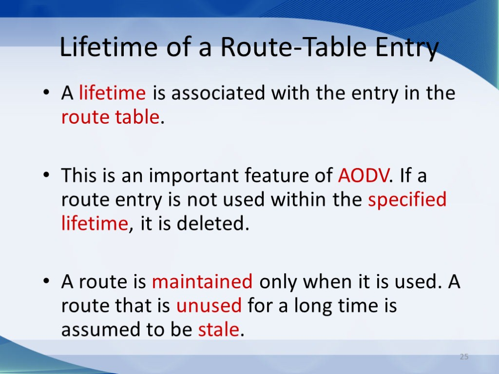 25 Lifetime of a Route-Table Entry A lifetime is associated with the entry in