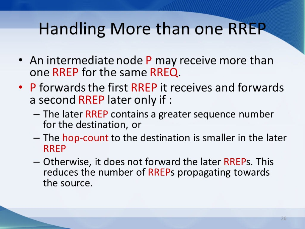 26 Handling More than one RREP An intermediate node P may receive more than