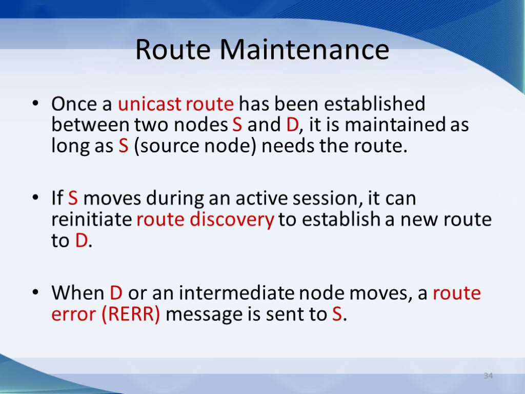 34 Route Maintenance Once a unicast route has been established between two nodes S