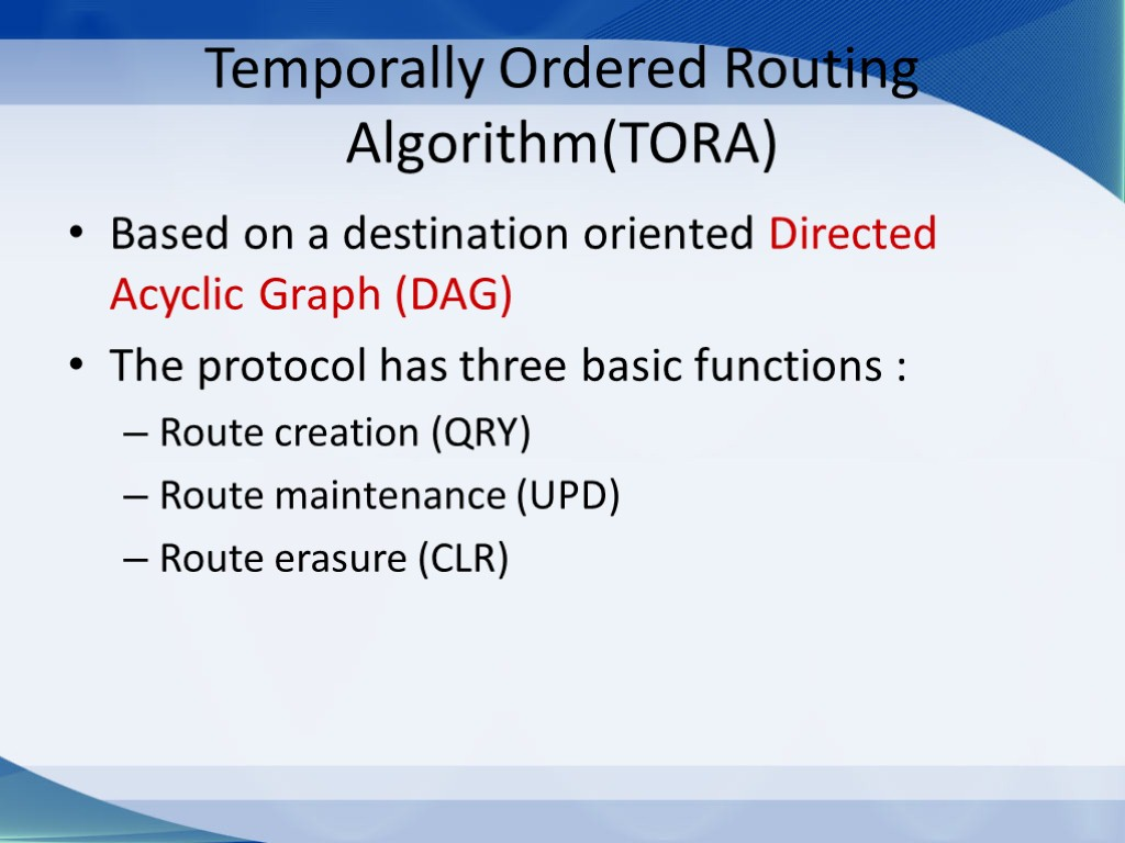 Temporally Ordered Routing Algorithm(TORA) Based on a destination oriented Directed Acyclic Graph (DAG) The