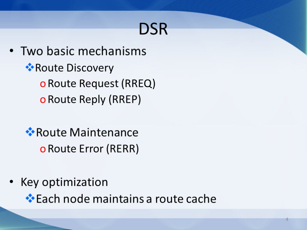 4 Two basic mechanisms Route Discovery Route Request (RREQ) Route Reply (RREP) Route Maintenance