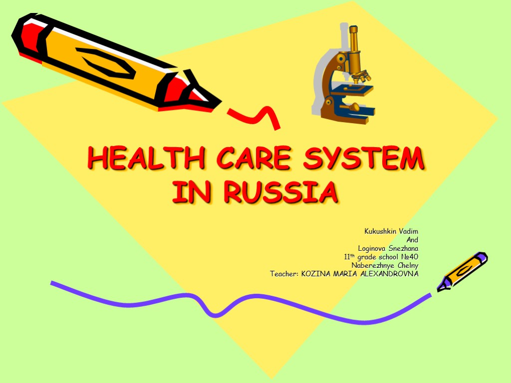 HEALTH CARE SYSTEM IN RUSSIA Kukushkin Vadim And Loginova Snezhana 11th grade school №40