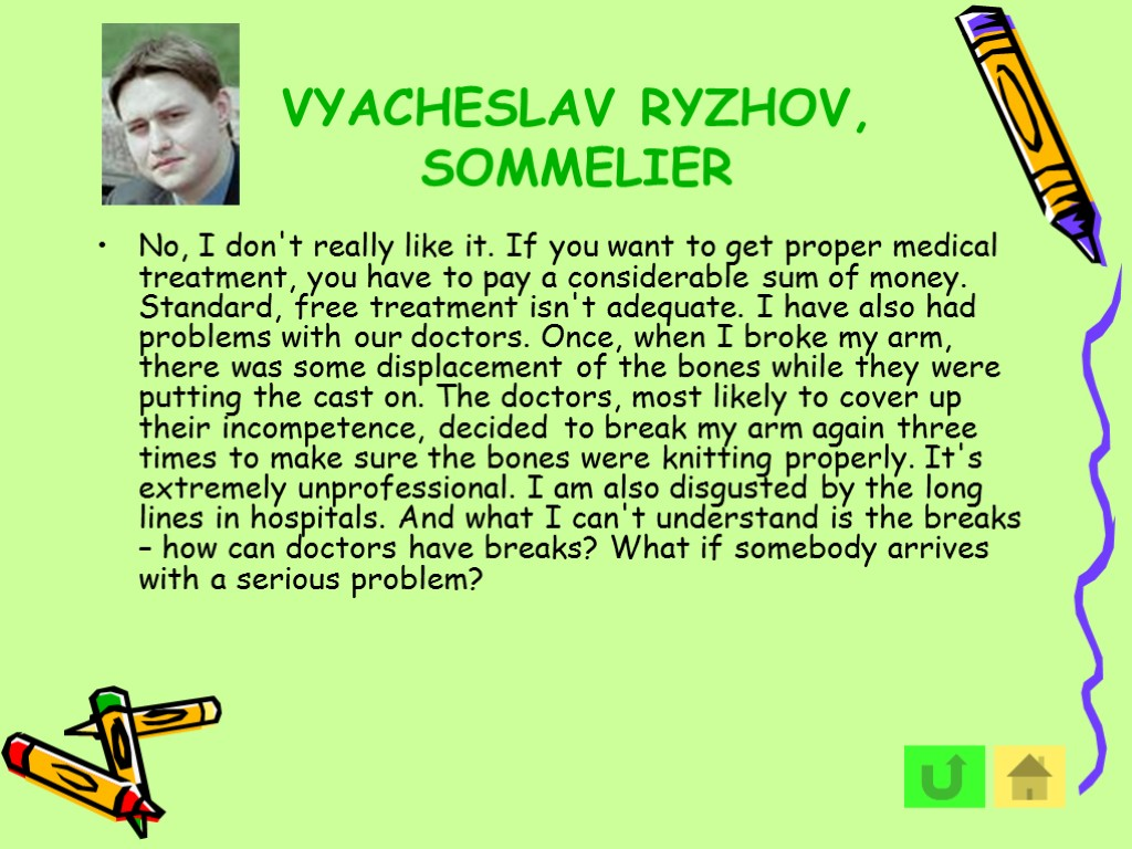 VYACHESLAV RYZHOV, SOMMELIER No, I don't really like it. If you want to get
