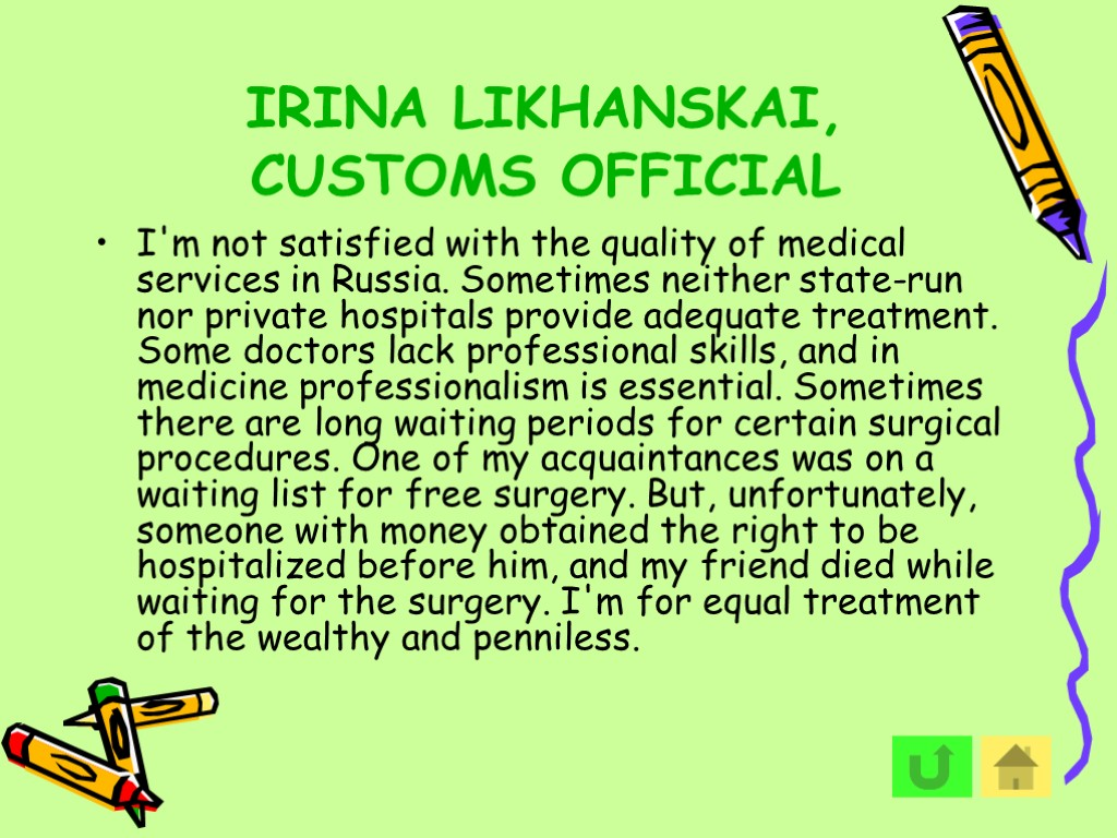 IRINA LIKHANSKAI, CUSTOMS OFFICIAL I'm not satisfied with the quality of medical services in