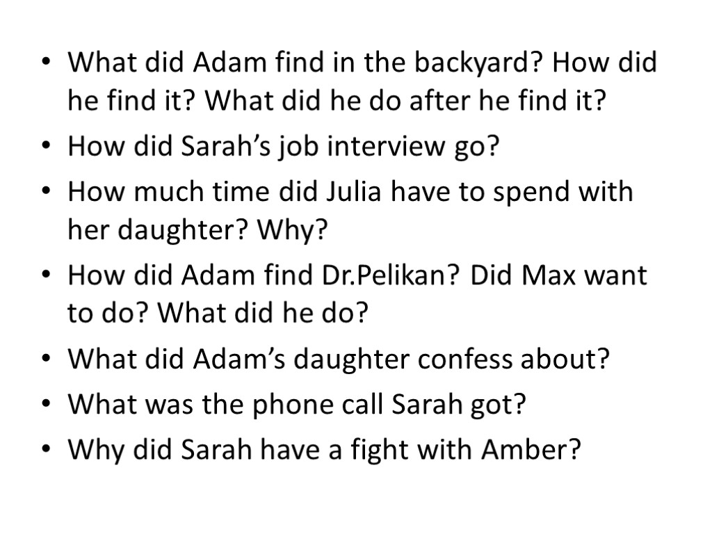 What did Adam find in the backyard? How did he find it? What did