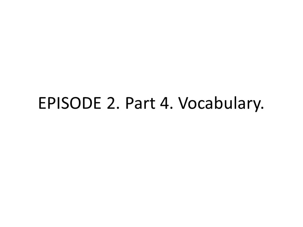 EPISODE 2. Part 4. Vocabulary.