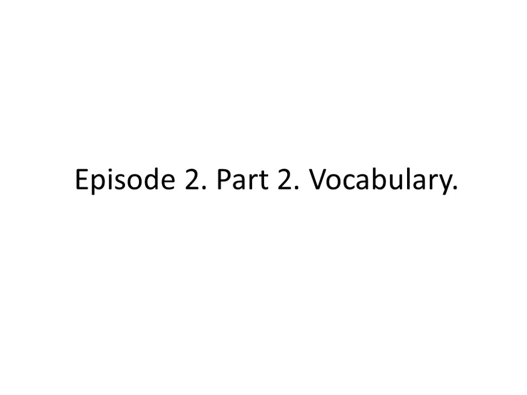 Episode 2. Part 2. Vocabulary.