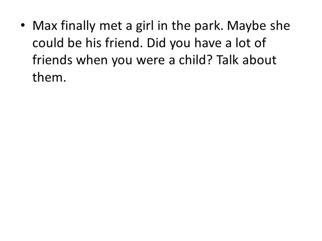 Max finally met a girl in the park. Maybe she could be his friend.