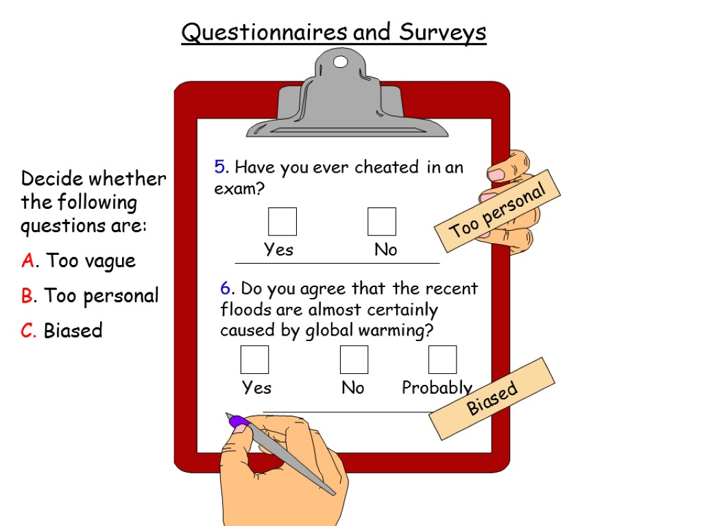 Questionnaires and Surveys Decide whether the following questions are: A. Too vague B. Too