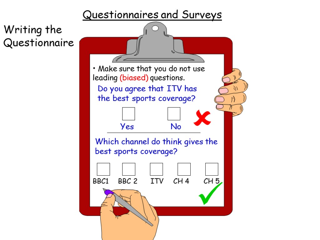 Biased Questionnaires and Surveys Writing the Questionnaire Make sure that you do not use