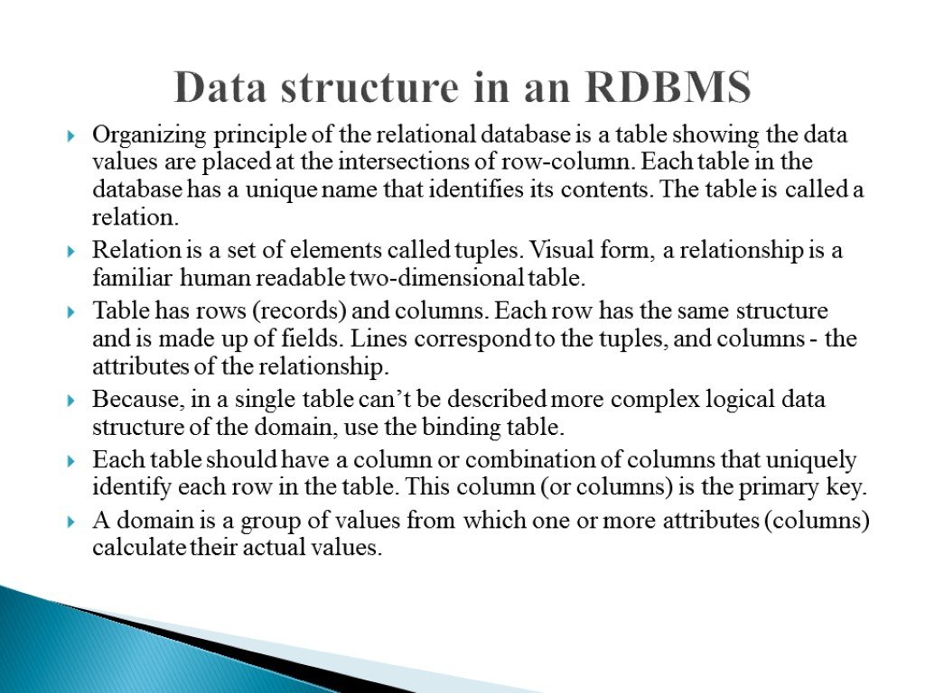 Data structure in an RDBMS Organizing principle of the relational database is a table