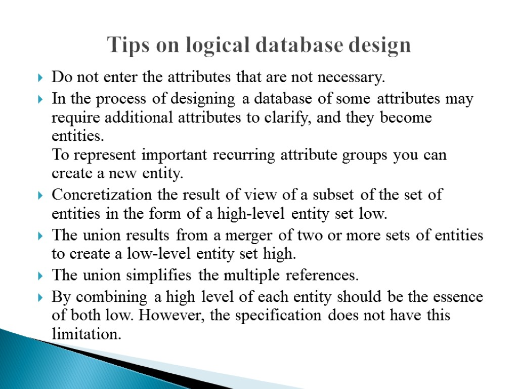Tips on logical database design Do not enter the attributes that are not necessary.