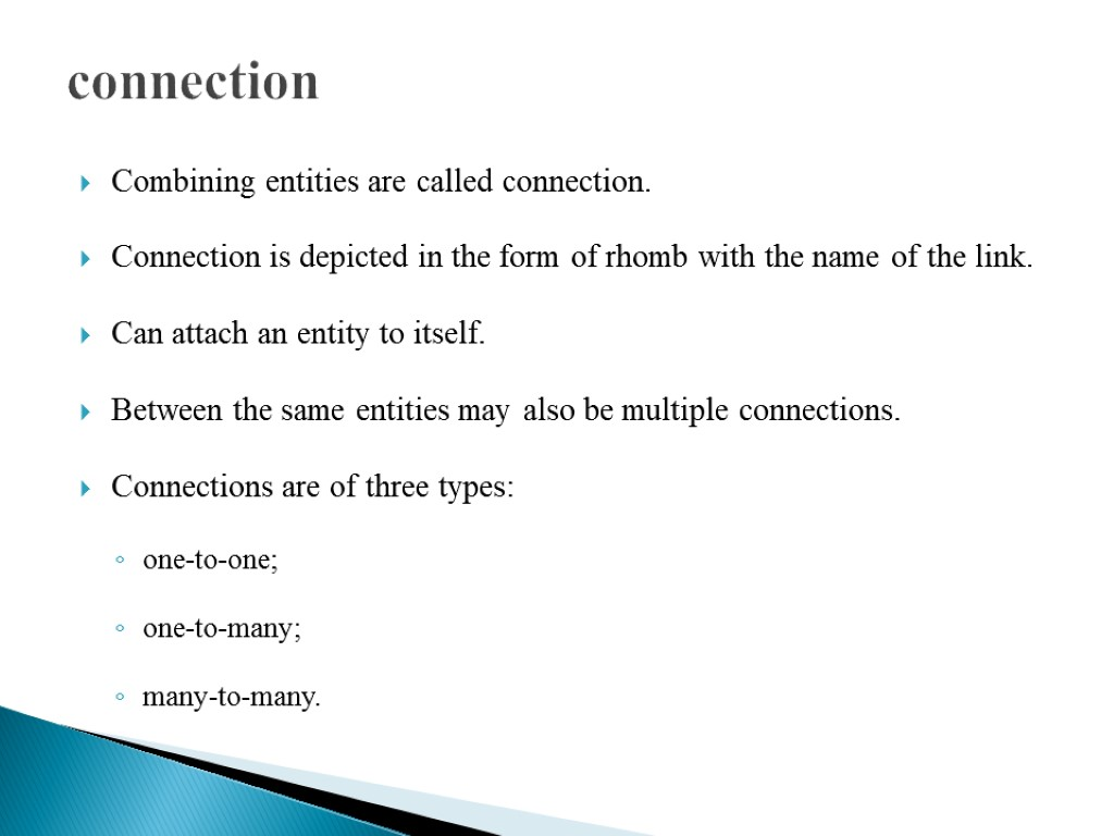 connection Combining entities are called connection. Connection is depicted in the form of rhomb