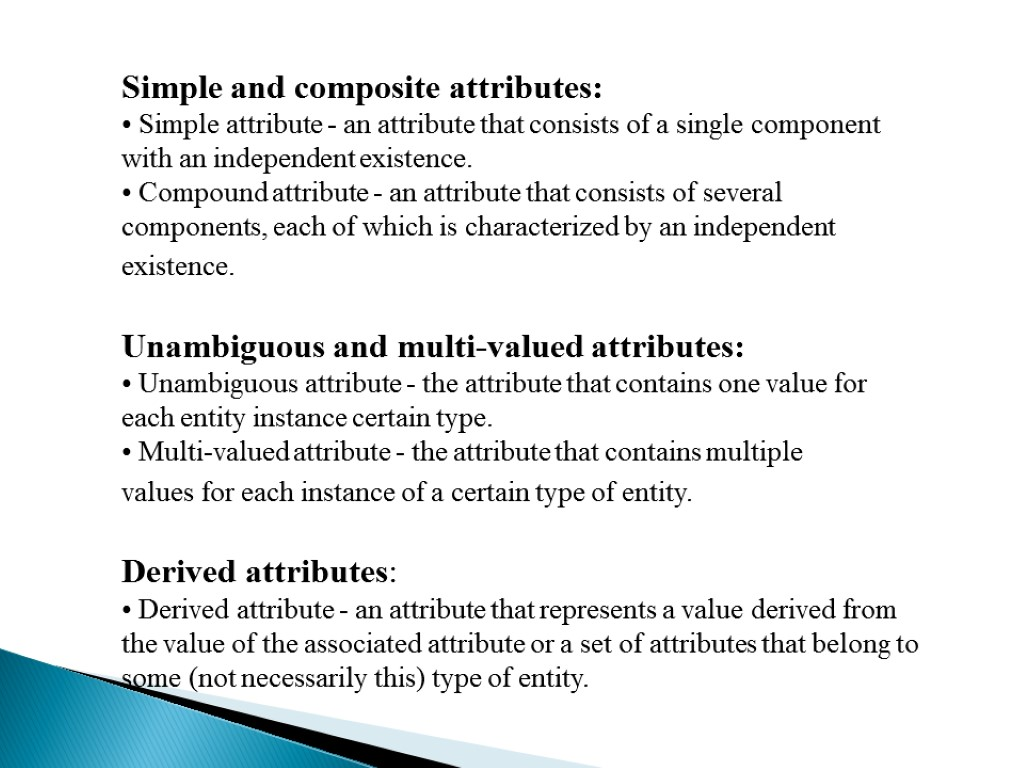 Simple and composite attributes: Simple attribute - an attribute that consists of a single