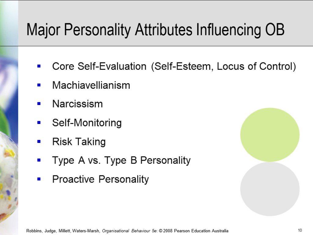 Major Personality Attributes Influencing OB Core Self-Evaluation (Self-Esteem, Locus of Control) Machiavellianism Narcissism Self-Monitoring