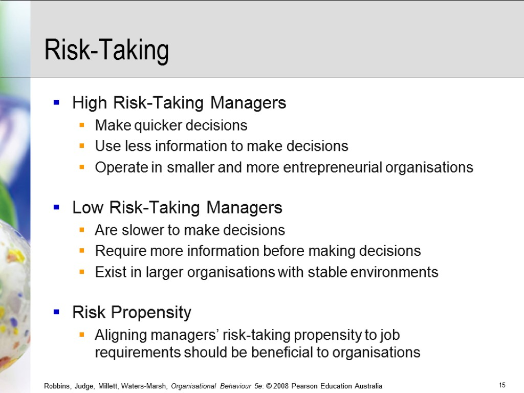 Risk-Taking High Risk-Taking Managers Make quicker decisions Use less information to make decisions Operate