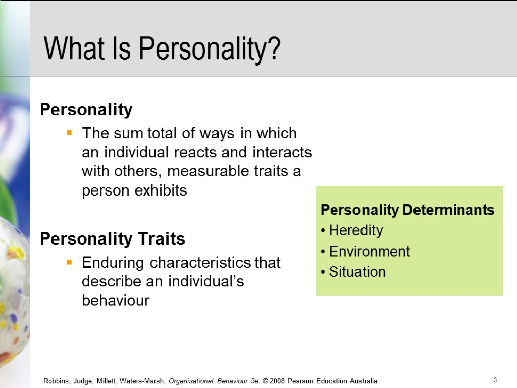 What Is Personality? Personality The sum total of ways in which an individual reacts