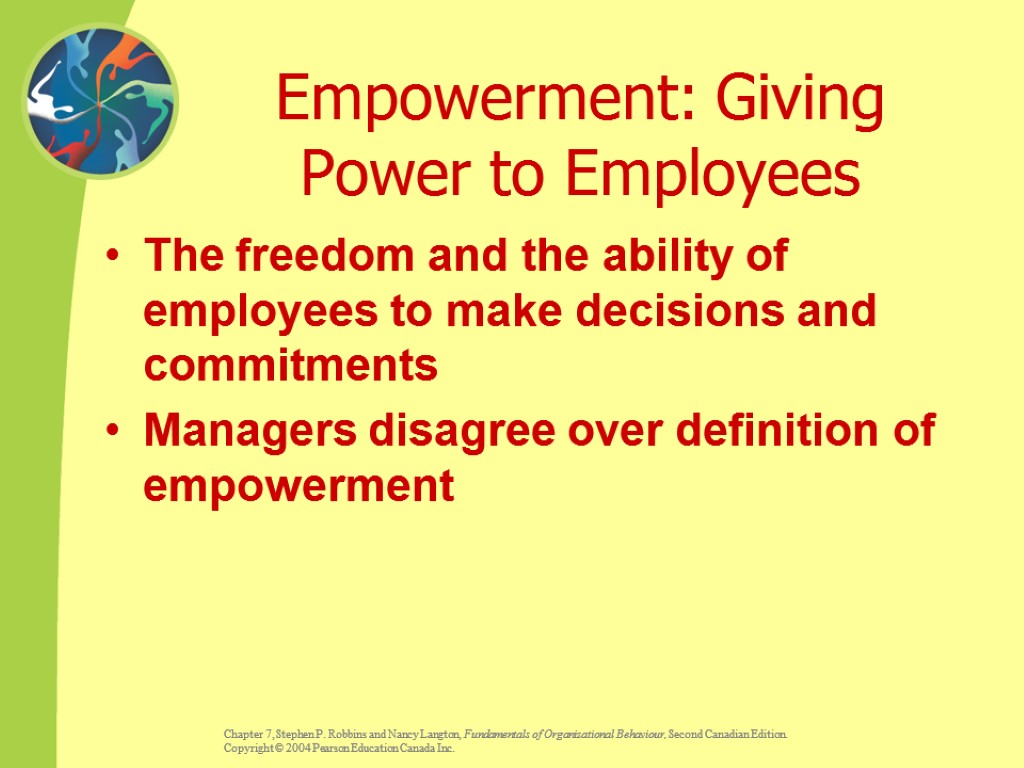Empowerment: Giving Power to Employees The freedom and the ability of employees to make