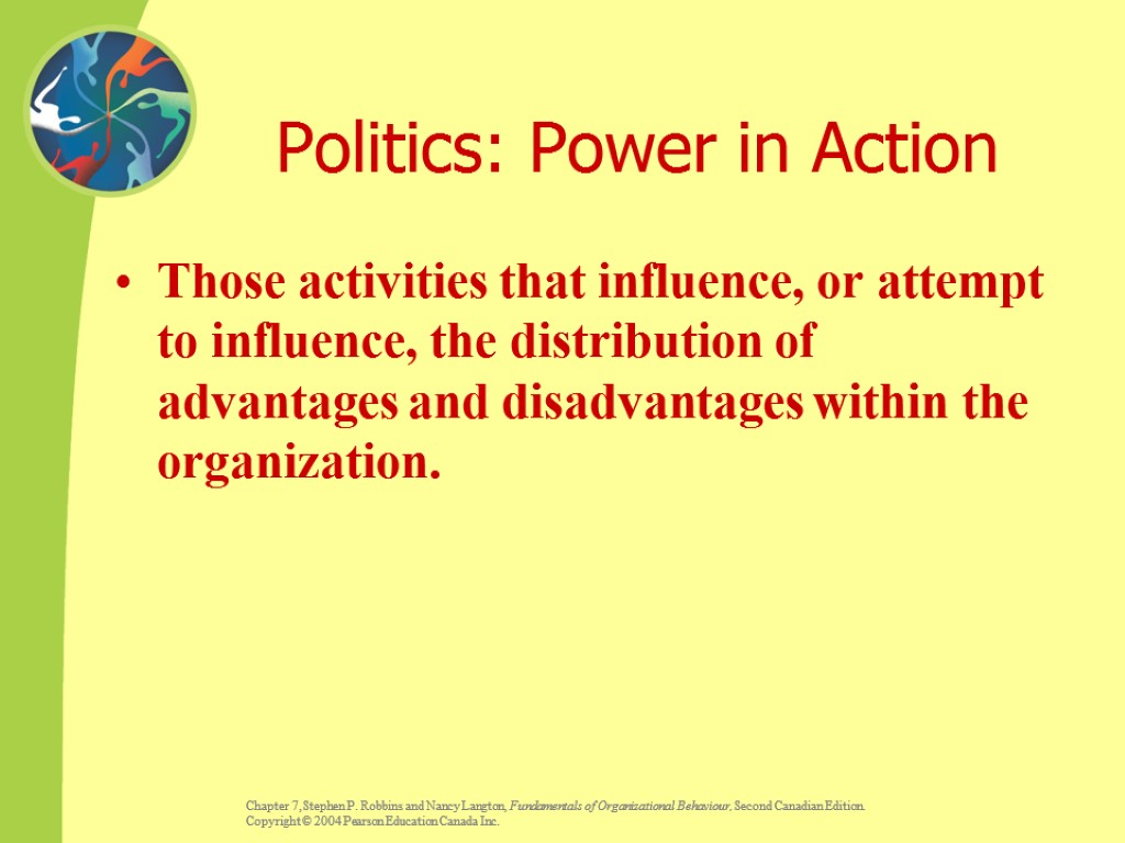 Politics: Power in Action Those activities that influence, or attempt to influence, the distribution
