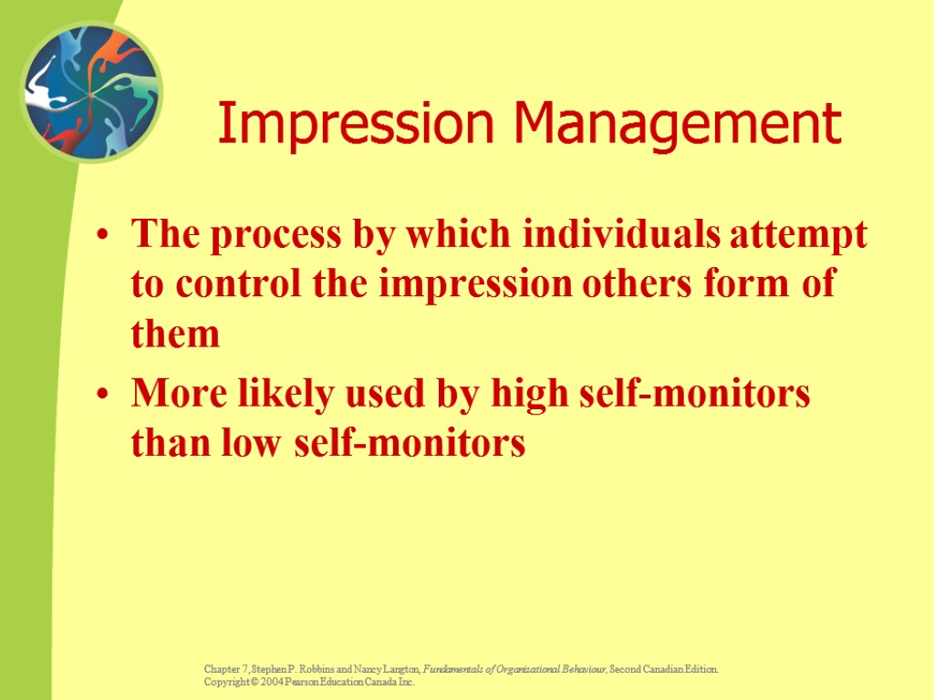 Impression Management The process by which individuals attempt to control the impression others form