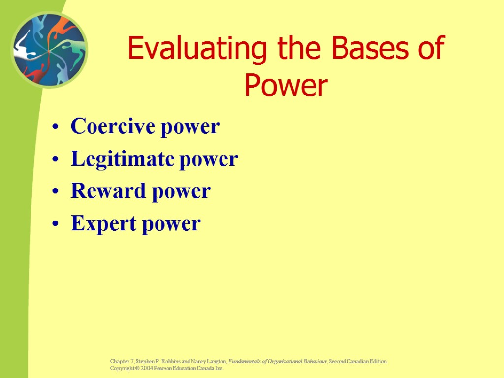 Evaluating the Bases of Power Coercive power Legitimate power Reward power Expert power