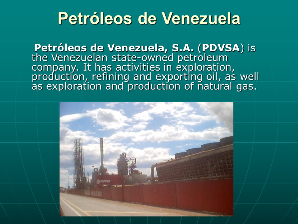 Petróleos de Venezuela Petróleos de Venezuela, S.A. (PDVSA) is the Venezuelan state-owned petroleum company.