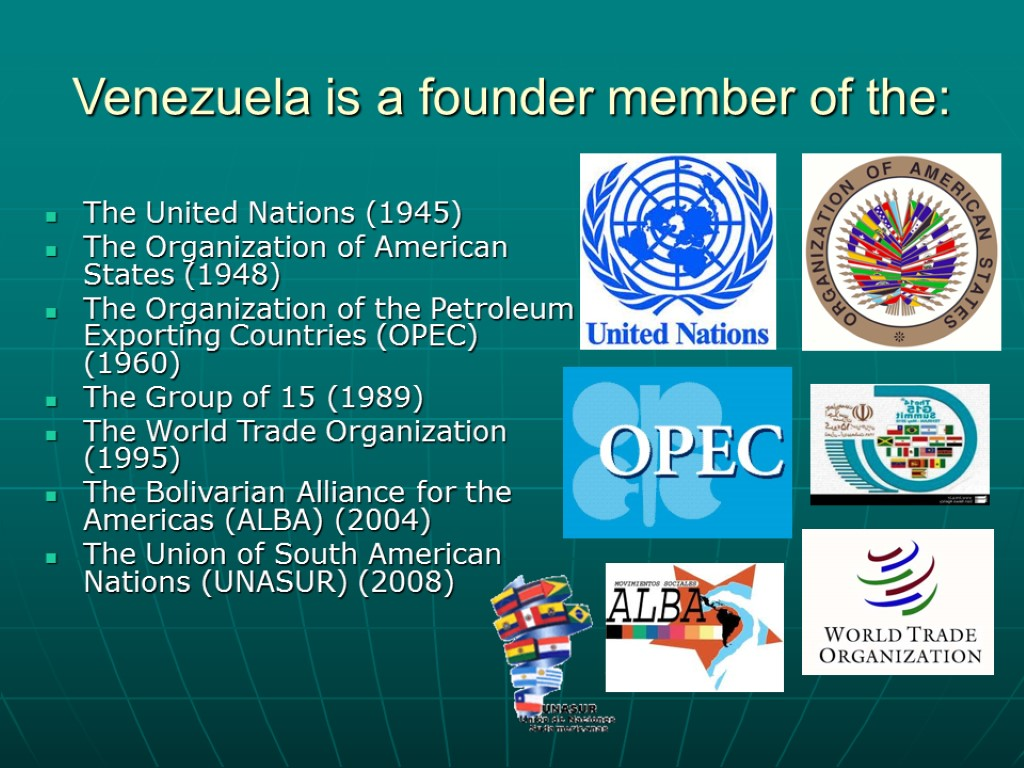 Venezuela is a founder member of the: The United Nations (1945) The Organization of