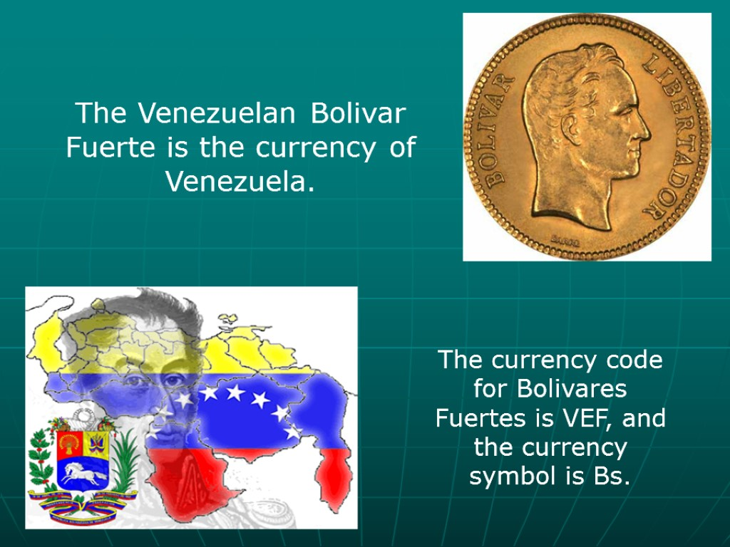 >The Venezuelan Bolivar Fuerte is the currency of Venezuela. The currency code for Bolivares