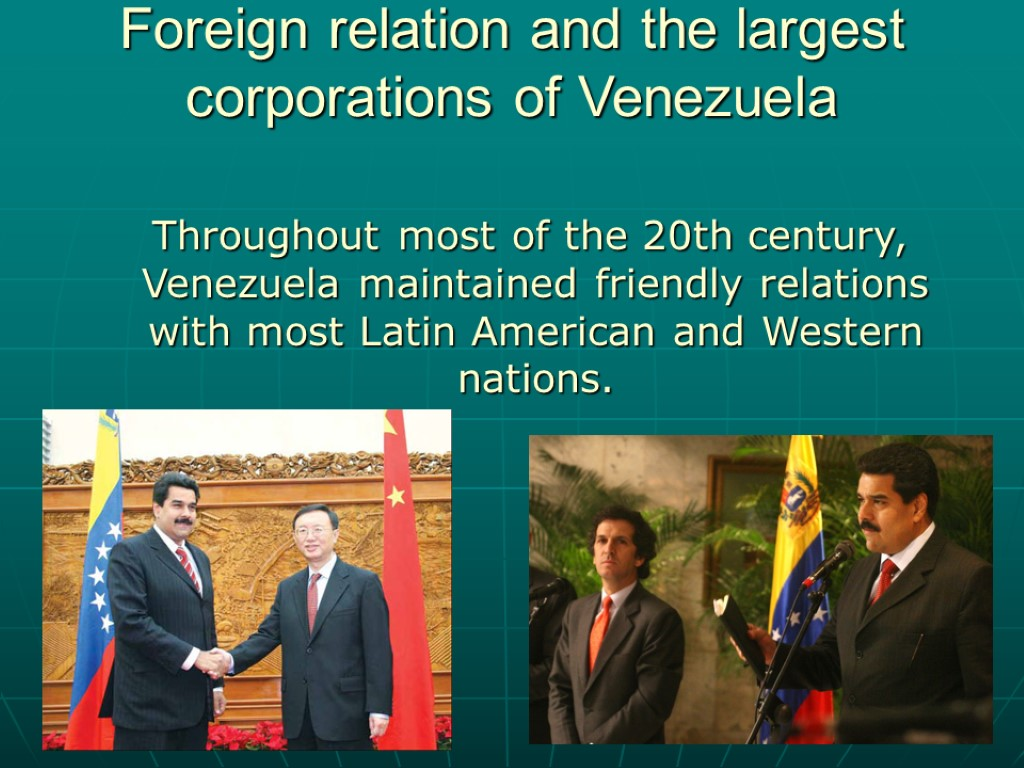 >Foreign relation and the largest corporations of Venezuela Throughout most of the 20th century,