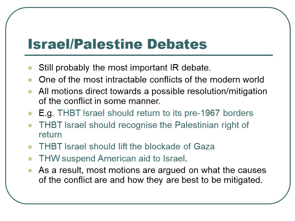 >Israel/Palestine Debates Still probably the most important IR debate. One of the most intractable