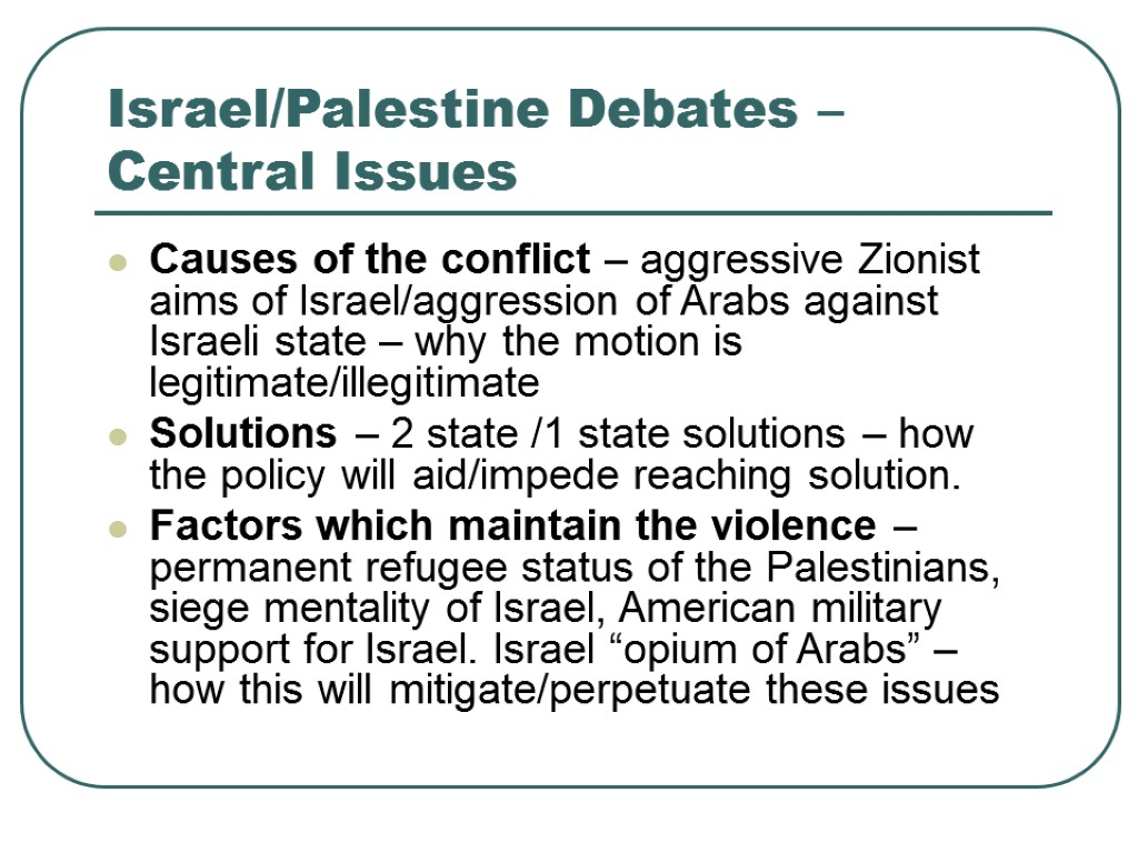 >Israel/Palestine Debates – Central Issues Causes of the conflict – aggressive Zionist aims of