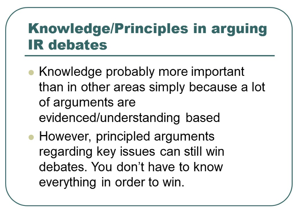 >Knowledge/Principles in arguing IR debates Knowledge probably more important than in other areas simply