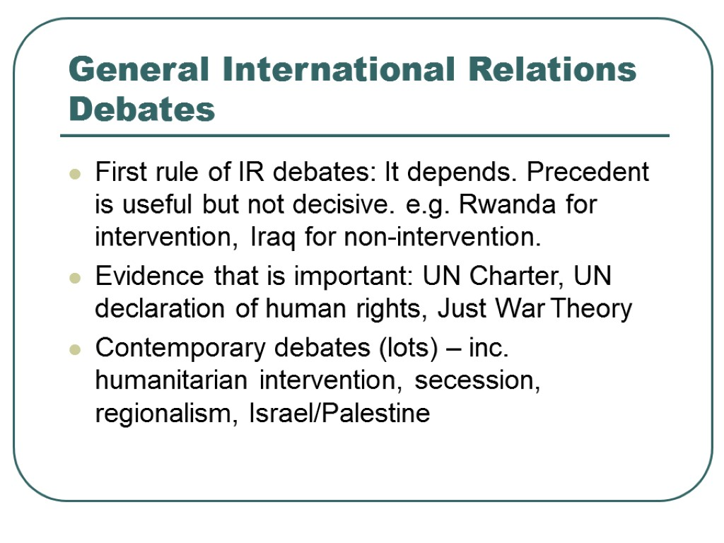 >General International Relations Debates First rule of IR debates: It depends. Precedent is useful