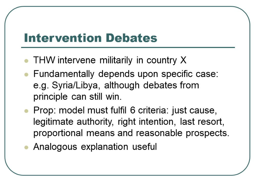 Intervention Debates THW intervene militarily in country X Fundamentally depends upon specific case: e.g.