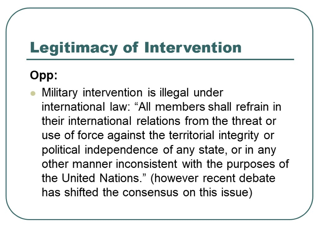 "Legitimacy of Intervention Opp: Military intervention is illegal under international law: ""All members shall"
