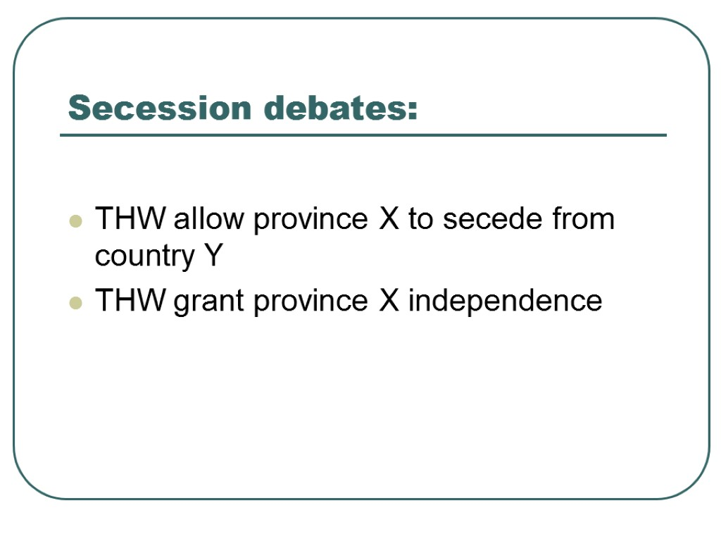 >Secession debates: THW allow province X to secede from country Y THW grant province