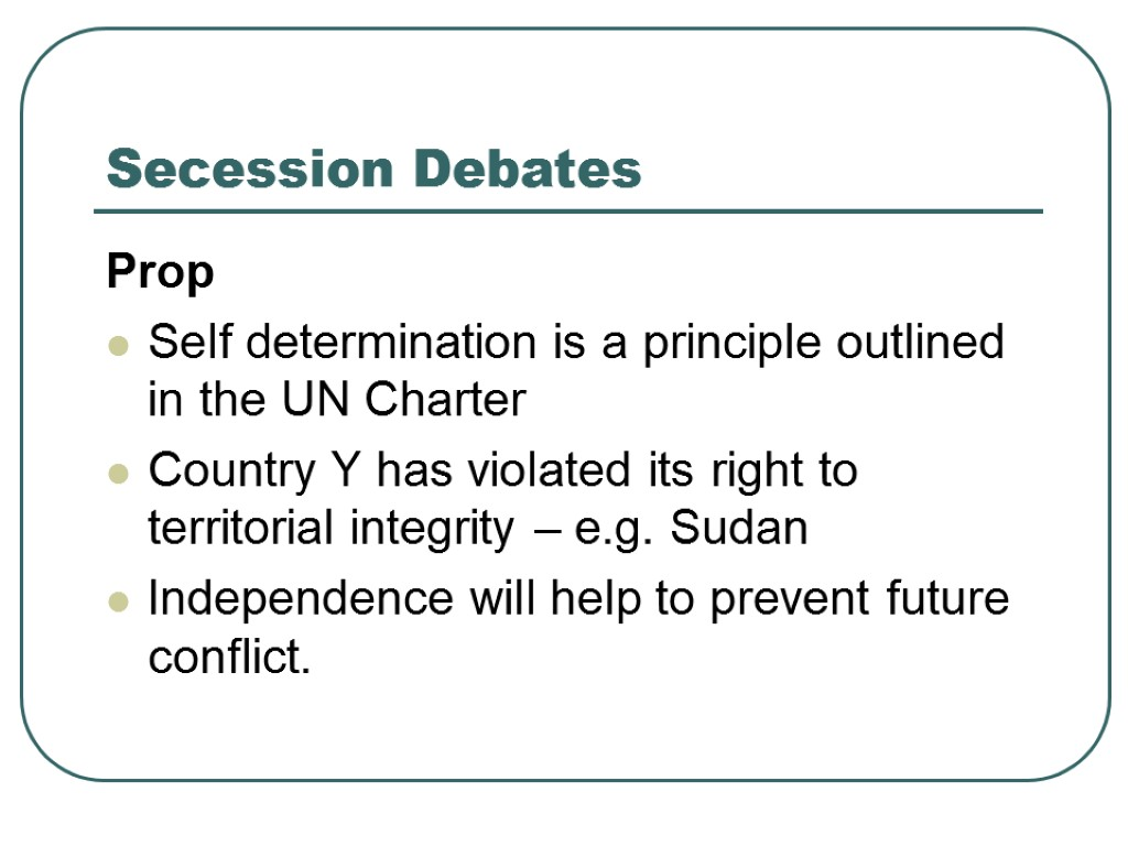 >Secession Debates Prop Self determination is a principle outlined in the UN Charter Country