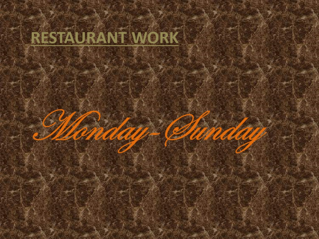 Restaurant work Monday-Sunday