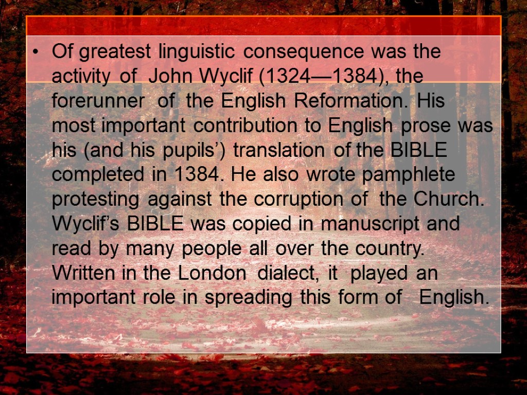 Of greatest linguistic consequence was the activity of John Wyclif (1324—1384), the forerunner of